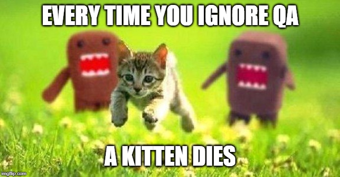 Every time you ignore agile qa, kitten dies
